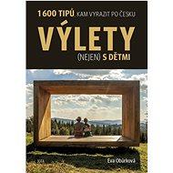 Výlety (nejen) s dětmi: 1 600 tipů, kam vyrazit po Česku - Kniha