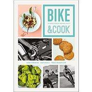 Bike & Cook: Kulinářská příručka pro správné cyklisty - Kniha