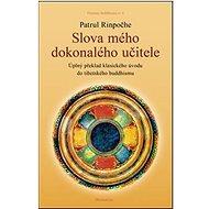 Slova mého dokonalého učitele: Úplný překlad klasického úvodu do tibetského buddhismu - Kniha