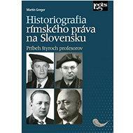 Historiografia rímskeho práva na Slovensku: Príbeh štyroch profesorov - Kniha