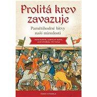 Prolitá krev zavazuje: Pamětihodné bitvy naší minulosti - Kniha