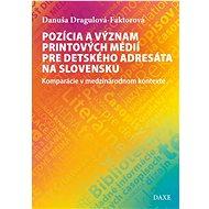 Pozícia a význam printových médií pre detského adresáta na Slovensku: Komparácie v medzinárodnom kon - Kniha