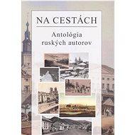Na cestách: Antológia ruských autorov - Kniha