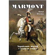 Marmont: Napoleonův maršál s cejchem zrádce
