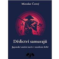 Dědictví samurajů: Japonské umění měče v moderní době - Kniha