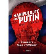 Manipulujte jako Putin: Kremelská škola vyjdenávání