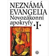 Neznámá evangelia Novozákonní apokryfy I.