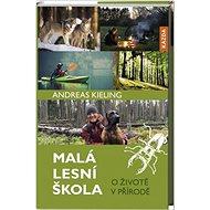 Malá lesní škola: O životě v přírodě