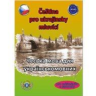 Čeština pro ukrajinsky mluvící: Pro začátečníky a samouky