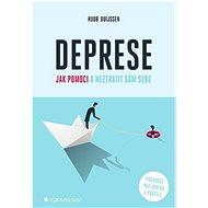 Deprese Jak pomoci a neztratit sám sebe: Průvodce pro rodinu a přátele