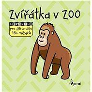 Zvířátka v ZOO: Leporelo pro děti ve věku 18+ měsíců