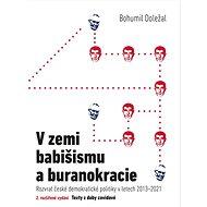 V zemi babišismu a buranokracie: Rozvrat české demokratické politiky v letech 2013-2021 - Kniha