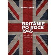 Británie po roce 1945: Od druhé světové války k brexitu