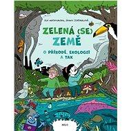 Zelená (se) Země: O přírodě, ekologii a tak - Kniha