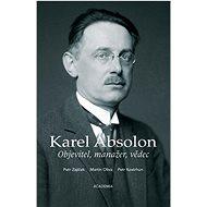 Karel Absolon Objevitel, manažer, vědec