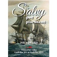 Salvy pod plachtami: Námořní války Ludvíka XV. a Ludvíka XVI.
