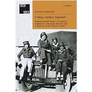 I ženy chtěly bojovat!: Československé ženy v britských armádních pomocných sborech ...