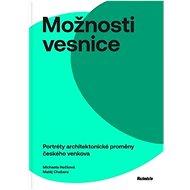 Možnosti vesnice: Portréty architektonické proměny českého venkova - Kniha