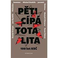 Pěticípá totalita: 100 let KSČ