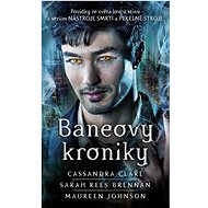 Baneovy kroniky: Povídky ze světa lovců stínů k sériím Nástroje smrti a Pekelné stroje - Kniha