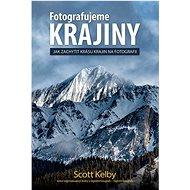 Kniha Fotografujeme Krajiny: Jak zachytit krásu krajin na fotografii