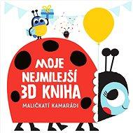 Moje nejmilejší 3D kniha Maličkatí kamarádi