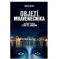 Objetí mravenečníka: napínavý román z Rio de Janeira - Kniha