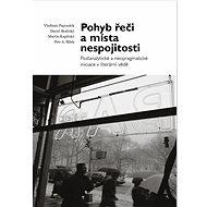Pohyb řeči a místa nespojitosti: Postanalytické a neopragmatické iniciace v literární vědě - Kniha