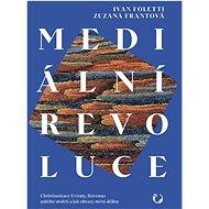 Mediální revoluce: Christianizace Evropy, Ravenna pátého století a jak obrazy mění dějiny - Kniha