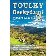 Toulky Beskydami 2: Putování po horách, památkách, objevování zapomenutých řemesel ... - Kniha