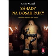 Záhady na dosah ruky: Fascinující tajemství české historie - Kniha