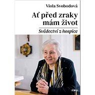 Ať před zraky mám život: Svědectví z hospice - Kniha