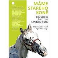 Máme starého koně: Průvodce životem starého koně - Kniha