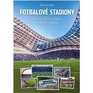 Fotbalové stadiony: Historie, fakta a příběhy evropských stadionů 1 - Kniha
