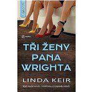 Tři ženy pana Wrighta: Jejich manžel má vše… kromě toho, co si opravdu zaslouží. - Kniha
