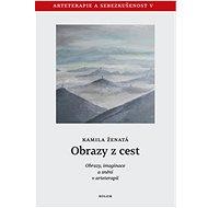 Obrazy z cest: Obrazy, imaginace a snění v arteterapii - Kniha