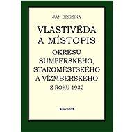 Vlastivěda a místopis: Okresů Šumperského, Staroměstského a...... - Kniha