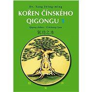 Kořen čínského Qigongu 1: Qigong zhiben / Čchi-kung č'pen - Kniha