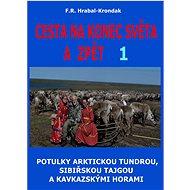 Cesta na konec světa a zpět 1: Potulky arktickou tundrou, sibiřskou tajgou a kavkazskými horami