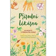 Přírodní lékárna: 60 receptů z přírody pro zdraví - Kniha
