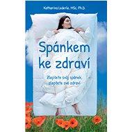 Spánkem ke zdraví: Zlepšete svůj spánek, zlepšete své zdraví - Kniha