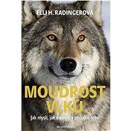 Moudrost vlků: Jak myslí, jak vnímají a pečují o sebe