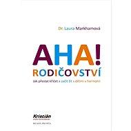 Kniha AHA! Rodičovství: Jak přestat křičet a začít žít s dětmi v harmonii