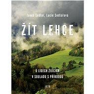 Žít lehce: O lidech žijících v souladu s přírodou - Kniha