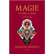 Magie v teorii a praxi: Známá též jako Liber ABA aneb Kniha 4 - Kniha