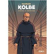 Maxmilián Kolbe: Světec v Osvětimi - Kniha