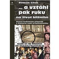 ...a vztáhl pak ruku na život bližního: Deset hrdelních případů z historie naší kriminalistiky - Kniha