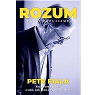 Rozum proti populismu: Rozhovory s přáteli o sobě, naší zemi a o potřebě změny - Kniha