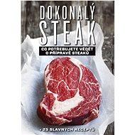 Kniha Dokonalý steak: Co potřebujute vědět o přípravě steaků + 25 slavných receptů