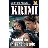 Pohled do hlavně pistole: Skutečné případy KRIMI 3/21 - Kniha